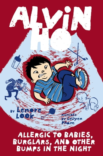 Alvin Ho: Allergic to Babies, Burglars, and Other Bumps in the Night ebook by Lenore Look