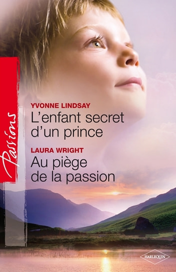 L'enfant secret d'un prince Au piège de la passion ebook by Yvonne Lindsay,Laura Wrigth