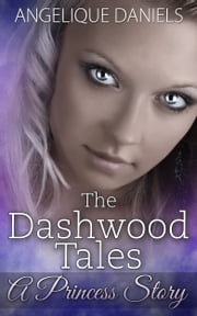 The Dashwood Tales - A Princess Story ebook by Angelique Daniels