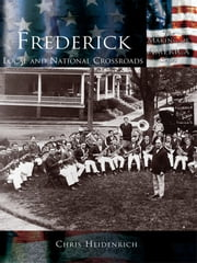 Frederick - Local and National Crossroads ebook by Chris Heidenrich