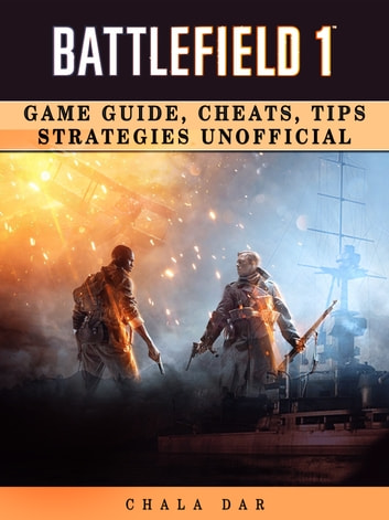 Battlefield 1 Game Guide, Cheats, Tips Strategies Unofficial