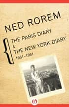 The Paris Diary & The New York Diary ebook by Ned Rorem