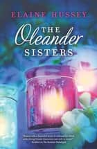 The Oleander Sisters ebook by Elaine Hussey