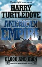 American Empire: Blood and Iron ebook by Harry Turtledove