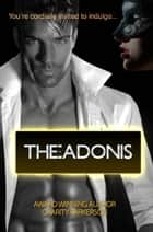The-Adonis - Incurably Wicked, #3 ebook by Charity Parkerson