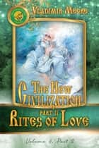 Volume VIII: The New Civilization II, part 2: Rites of Love ebook by Vladimir Megre