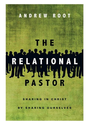 The Relational Pastor - Sharing in Christ by Sharing Ourselves ebook by Andrew Root
