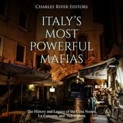 Italy's Most Powerful Mafias: The History and Legacy of the Cosa Nostra, La Camorra, and 'Ndrangheta audiobook by Charles River Editors