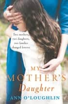 My Mother's Daughter ebook by Ann O'Loughlin