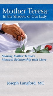 Mother Teresa - In the Shadow of Our Lady ebook by Joseph Langford, MC