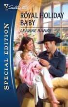 Royal Holiday Baby ebook by Leanne Banks