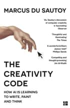 The Creativity Code: How AI is learning to write, paint and think ebook by Marcus du Sautoy