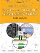 The Practice of System and Network Administration - Volume 1: DevOps and other Best Practices for Enterprise IT ebook by Thomas A. Limoncelli, Christina J. Hogan, Strata R. Chalup
