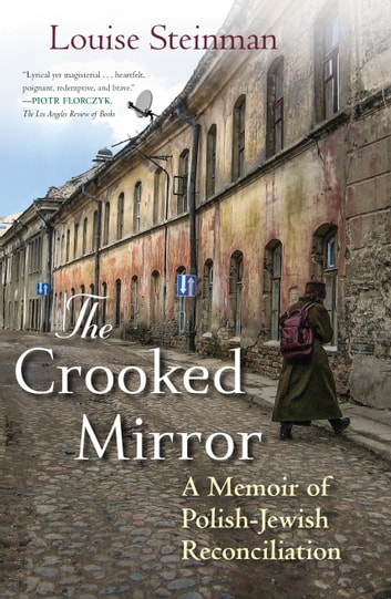 The Crooked Mirror - A Memoir of Polish-Jewish Reconciliation ebook by Louise Steinman