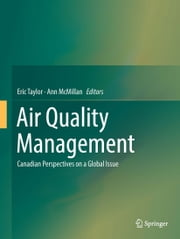 Air Quality Management - Canadian Perspectives on a Global Issue ebook by Eric Taylor,Ann McMillan