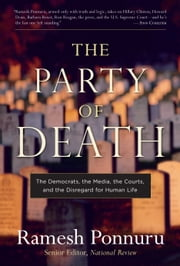 The Party of Death - The Democrats, the Media, the Courts, and the Disregard for Human Life ebook by Ramesh Ponnuru