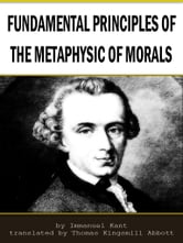 Fundamental Principles Of The Metaphysic Of Morals ebook by Immanuel Kant,Thomas Kingsmill Abbott