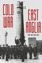 Cold War East Anglia ebook by Jim Wilson OBE