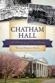 Chatham Hall - A History of Excellence ebook by William Black