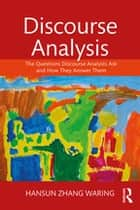 Discourse Analysis - The Questions Discourse Analysts Ask and How They Answer Them ebook by Hansun Zhang Waring