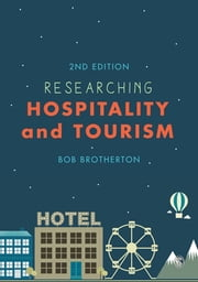 Researching Hospitality and Tourism ebook by Bob Brotherton