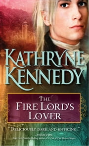 The Fire Lord's Lover - An entrancing and unique blend of historical romance and fantasy ebook by Kathryne Kennedy