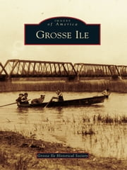 Grosse Ile ebook by Grosse Ile Historical Society