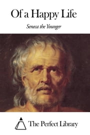 Of a Happy Life ebook by Seneca the Younger
