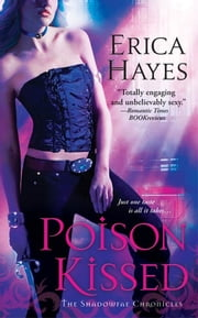 Poison Kissed - A Novel of the Shadowfae Chronicles ebook by Erica Hayes