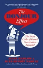 The Bonjour Effect - The Secret Codes of French Conversation Revealed ebook by Jean-Benoit Nadeau, Julie Barlow