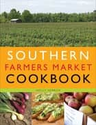 Southern Farmers Market Cookbook ebook by Holly Herrick