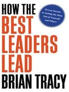 How the Best Leaders Lead ebook by Brian Tracy