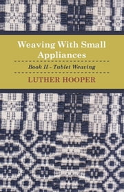 Weaving With Small Appliances - Book II - Tablet Weaving ebook by Luther Hooper
