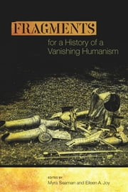 Fragments for a History of a Vanishing Humanism ebook by Myra Seaman,Eileen A. Joy