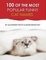 100 of the Most Popular Funny Cat Names ebook by alex trostanetskiy,vadim kravetsky