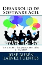 Desarrollo de Software Ágil: Extreme Programming y Scrum ebook by José Rubén Laínez Fuentes