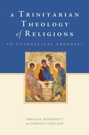 A Trinitarian Theology of Religions: An Evangelical Proposal ebook by Gerald R. McDermott,Harold A. Netland
