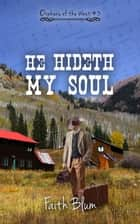 He Hideth My Soul - Orphans of the West, #3 ebook by Faith Blum