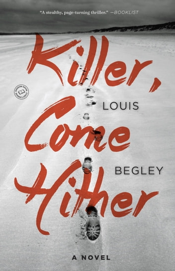 Killer, Come Hither - A Novel ebook by Louis Begley