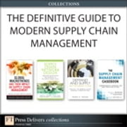 The Definitive Guide to Modern Supply Chain Management (Collection) ebook by John Bell,Chuck Munson,Michael Watson,Sara Lewis,Peter Cacioppi,Jay Jayaraman,Thomas J. Goldsby,Chad Autry,Mark Moon