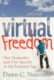 Virtual Freedom - Net Neutrality and Free Speech in the Internet Age ebook by Dawn C. Nunziato
