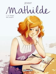 Mathilde T01 - Le Temps des soupirs ebook by Jenny