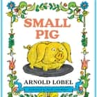 Small Pig audiobook by Arnold Lobel