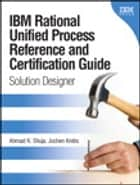 IBM Rational Unified Process Reference and Certification Guide: Solution Designer (RUP) ebook by Ahmad K. Shuja,Jochen Krebs