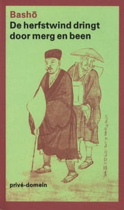 De herfstwind dringt door merg en been ebook by Matsuo Basho