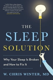 The Sleep Solution - Why Your Sleep is Broken and How to Fix It ebook by W. Chris Winter, M.D.