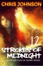 Twelve Strokes of Midnight ebook by Chris Johnson