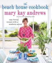 The Beach House Cookbook ebook by Mary Kay Andrews