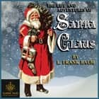 Life and Adventures of Santa Claus, The - Classic Tales Edition audiobook by