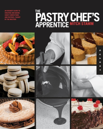 The Pastry Chef's Apprentice - An Insider's Guide to Creating and Baking Sweet Confections and Pastries, Taught by the Masters ebook by Mitch Stamm